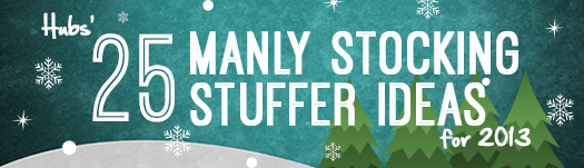 Hubs' 25 Manly Stocking Stuffer Ideas for 2013